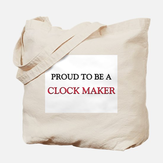 Proud to be a Clock Maker Tote Bag
