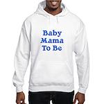 Baby Mama to Be Hooded Sweatshirt