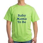Baby Mama to Be Green T-Shirt