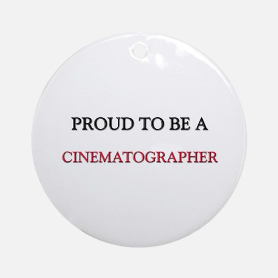 Proud to be a Cinematographer Ornament (Round)