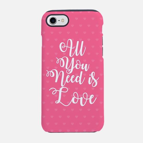 All You Need Is Love Pink iPhone 7 Tough Case