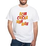 Bom Chicka Wah Wah White T-Shirt
