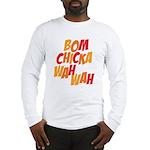 Bom Chicka Wah Wah Long Sleeve T-Shirt