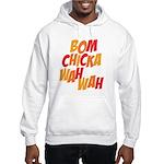 Bom Chicka Wah Wah Hooded Sweatshirt