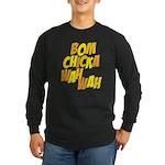 Bom Chicka Wah Wah Long Sleeve Dark T-Shirt