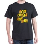 Bom Chicka Wah Wah Dark T-Shirt