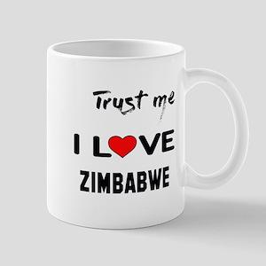 Trust me I Love Zimbabwe 11 oz Ceramic Mug