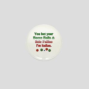 You bet your Bocce Balls I'm Italian Mini Button