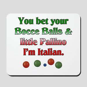 You bet your Bocce Balls I'm Italian Mousepad