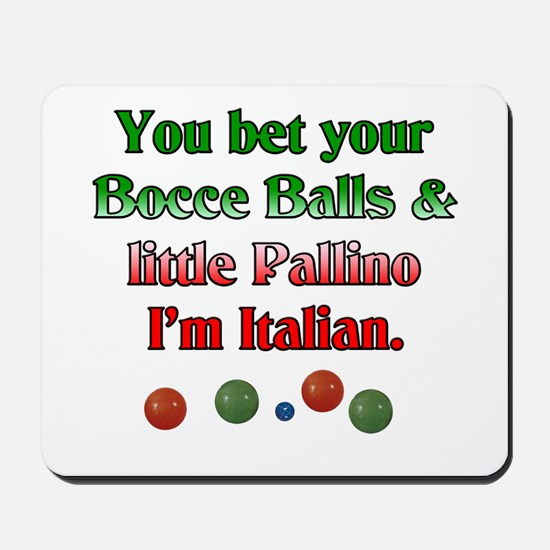 You bet your Bocce Balls I'm Italian Mousepad