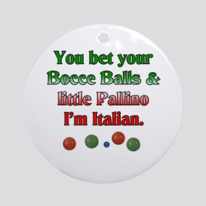 You bet your Bocce Balls I'm Italian Ornament (Rou