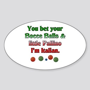 You bet your Bocce Balls I'm Italian Sticker (Oval
