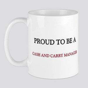 Proud to be a Cash And Carry Manager Mug