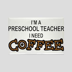Preschool Need Coffee Rectangle Magnet