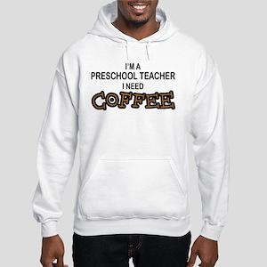 Preschool Need Coffee Hooded Sweatshirt