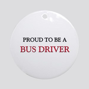 Proud to be a Bus Driver Ornament (Round)