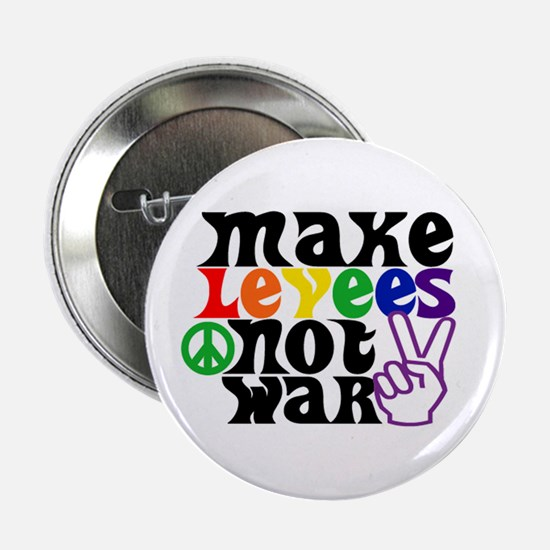 MAKE LEVEES NOT WAR Button