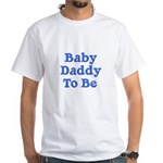 Baby Daddy to Be White T-Shirt