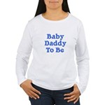 Baby Daddy to Be Women's Long Sleeve T-Shirt