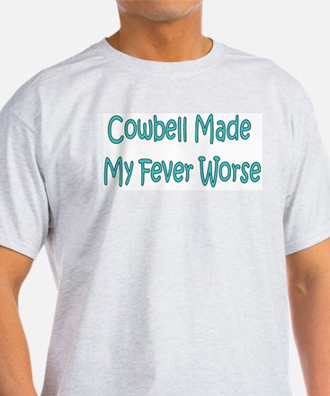 Cowbell Made My Fever Worse T-Shirt