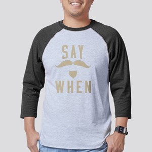 Say When Mens Baseball Tee