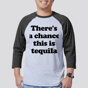 There's a Chance This is Tequila Mens Baseball Tee