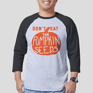 Don't Eat The Pumpkin Seeds Mens Baseball Tee