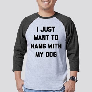 I Just Want To Hang With My Dogs Mens Baseball Tee