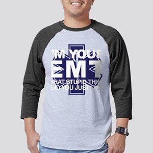 I'm Your EMT What Stupid Thi Mens Baseball Tee