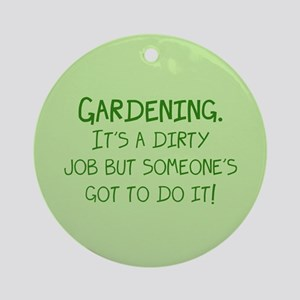 Gardening Dirty Job Ornament (Round)