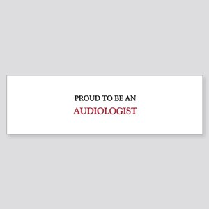 Proud To Be A AUDIOLOGIST Bumper Sticker
