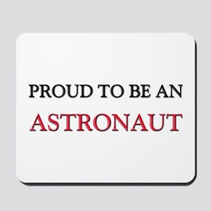 Proud To Be A ASTRONAUT Mousepad