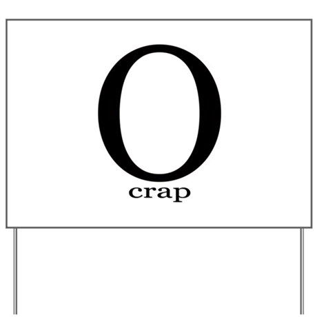 O crap Yard Sign