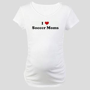 I Love Soccer Moms Maternity T-Shirt