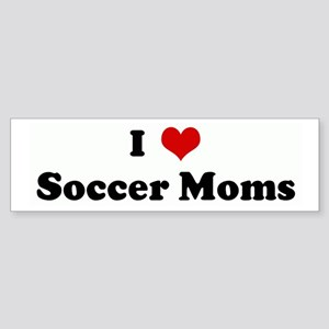 I Love Soccer Moms Bumper Sticker