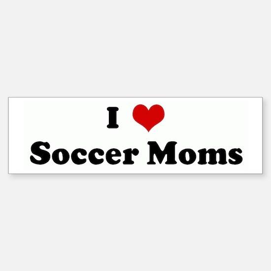 I Love Soccer Moms Bumper Bumper Bumper Sticker