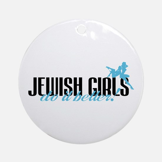 Jewish Girls Do It Better! Ornament (Round)
