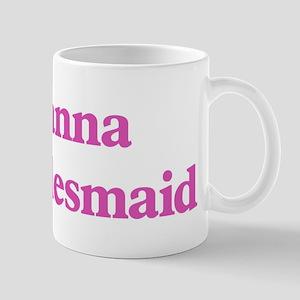 Rosanna the bridesmaid Mug