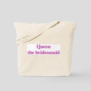 Queen the bridesmaid Tote Bag