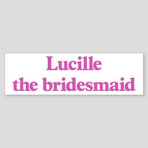Lucille the bridesmaid Bumper Sticker