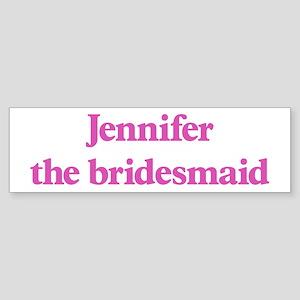 Jennifer the bridesmaid Bumper Sticker