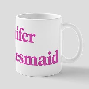 Jennifer the bridesmaid Mug