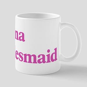 Lana the bridesmaid Mug
