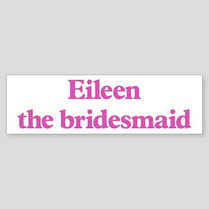 Eileen the bridesmaid Bumper Sticker