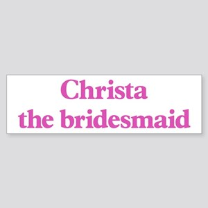 Christa the bridesmaid Bumper Sticker