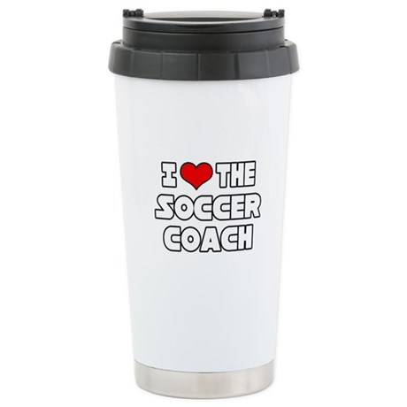 """""""I Love The Soccer Coach"""" Stainless Steel Travel M"""