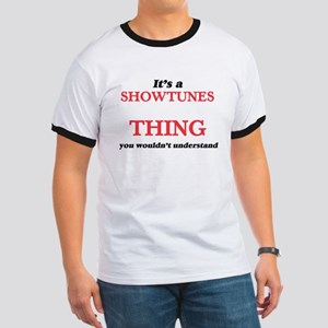 It's a Showtunes thing, you wouldn&#39 T-Shirt