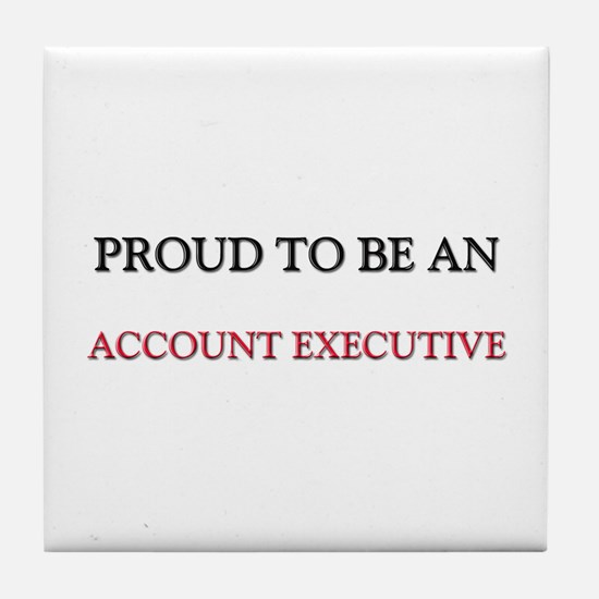 Proud To Be A ACCOUNT EXECUTIVE Tile Coaster