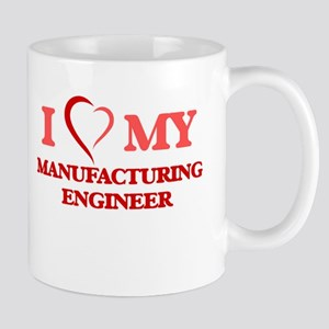 I love my Manufacturing Engineer Mugs