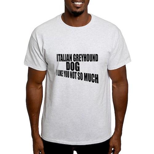 Italian Greyhound Dog I Like You Not T-Shirt